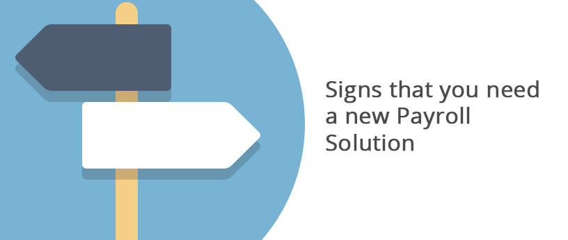 Signs that you need a new Payroll Solution