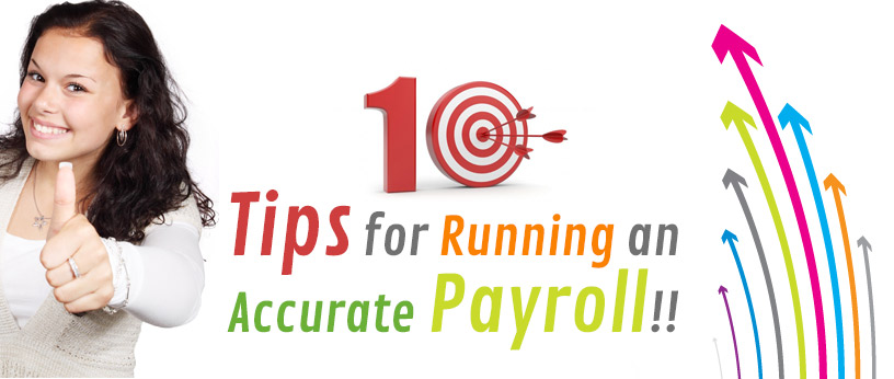 Top 10 Tips for Running an Accurate Payroll!!