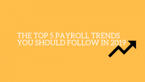 The Top 5 Payroll Trends You Should Follow in 2019