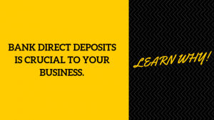 Bank Direct Deposits is Crucial To Your Business. Learn Why!